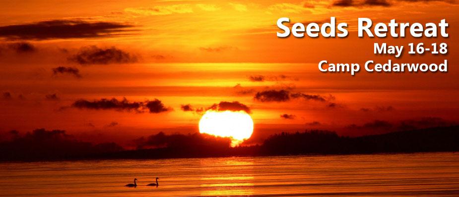 Seeds Retreat – May 16-18 @ Camp Cedarwood