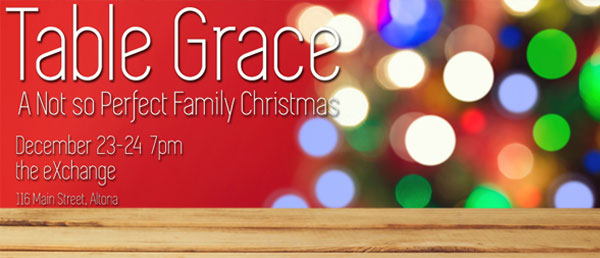 'Table Grace' on Dec. 23 & 24 @ 7 pm