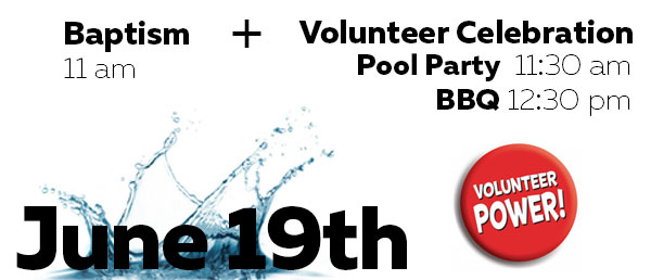 Sunday, June 19 @ 11 am – Baptism & Volunteer Celebration
